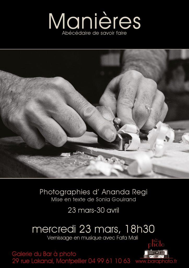 Manières, abécédaire du savoir-faire : exposition du 23 mars 2016 au 30 avril 2016 du lundi au vendredi de 14h à 18h. Photographies d' Ananda Regi à la Galerie du Bar à Photo - Montpellier.