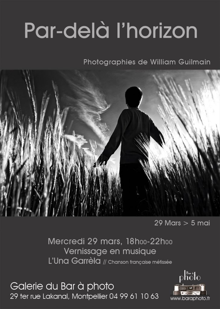 Exposition Par-delà les horizons des photographies de William GuilmainExposition du 29 Mars au 05 Mai 2017 A la galerie du Bar à Photo